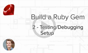 Build a Ruby Gem Screencasts - Testing and debugging setup