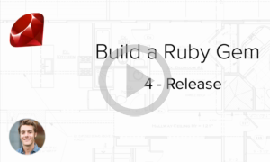 Build a Ruby Gem Screencasts - Releasing a Ruby Gem