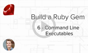 Build a Ruby Gem Screencasts - Building command line executables