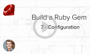 Build a Ruby Gem Screencasts - Common configuration patterns in your Ruby Gem