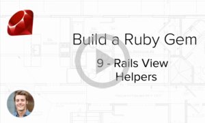 Build a Ruby Gem Screencasts - How to create Rails view helpers in your Ruby Gem