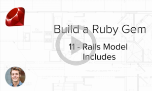 Build a Ruby Gem Screencasts - How to create Rails model includes in your Ruby Gem