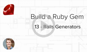 Build a Ruby Gem Screencasts - How to include Rails generators in your Ruby gem